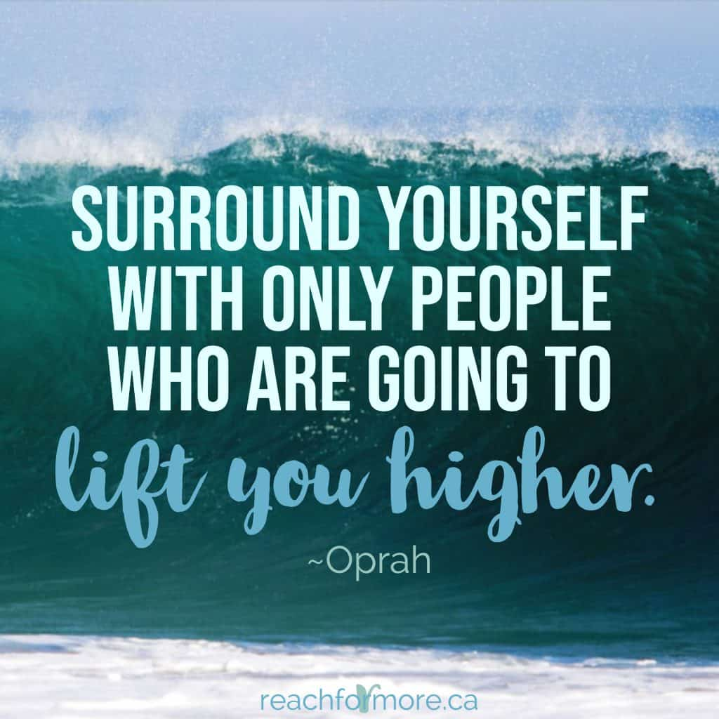 """Surround yourself with only people who are going to life you higher."" -Oprah Your tribe can help you win with your money, whether your goal is getting debt free or saving for retirement!"