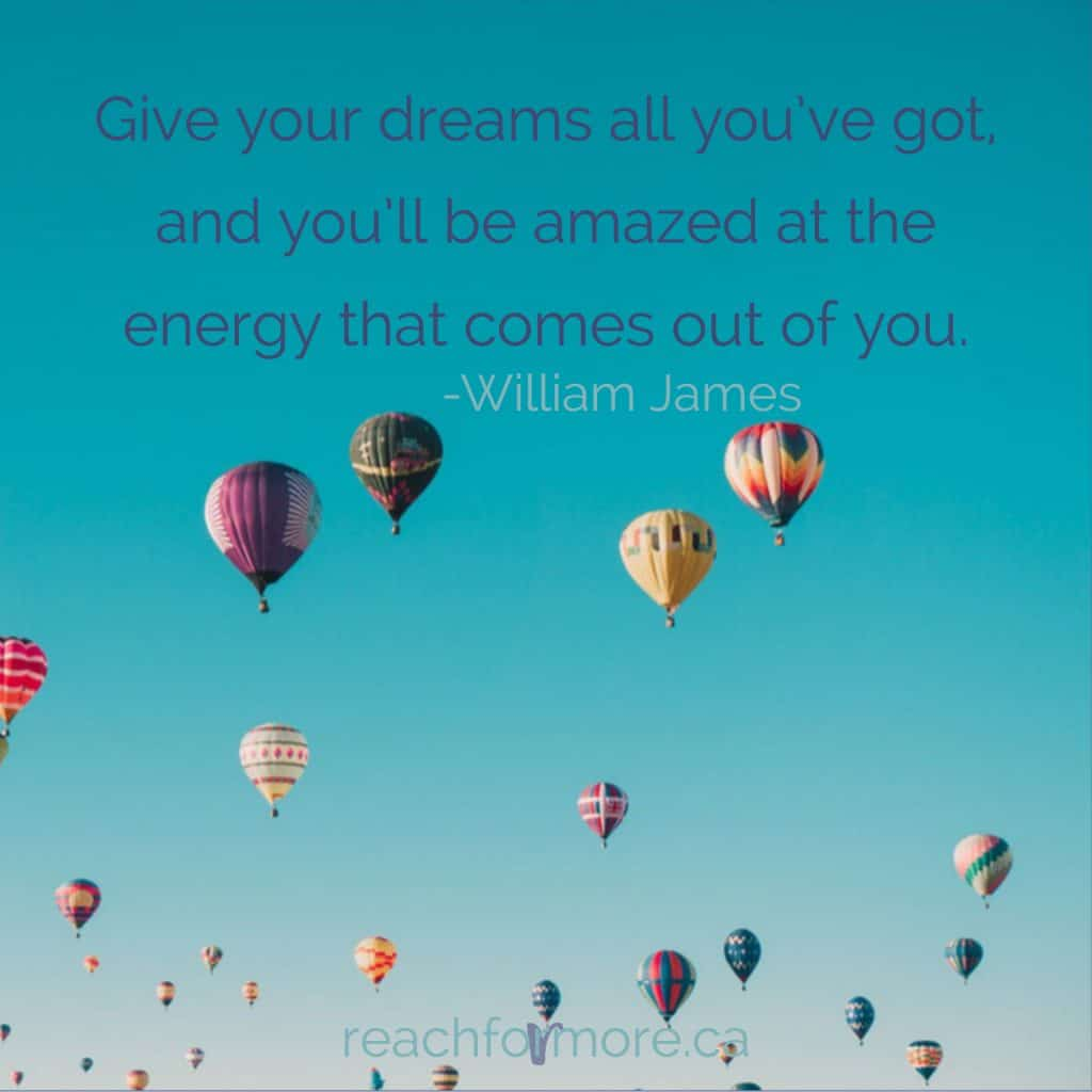 give your dreams all you've got and you'll be amazed at the energy that comes out of you ~William James 8 ways to make more money each month