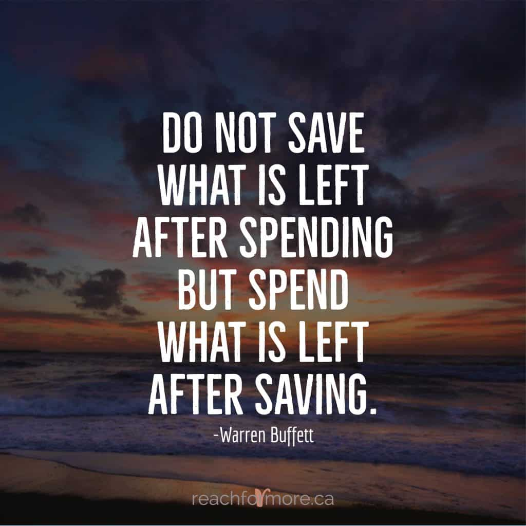 "spend less to save more - inspirational quote ""Do not save what is left after spending but spend what is left after saving"" - Warren Buffett"