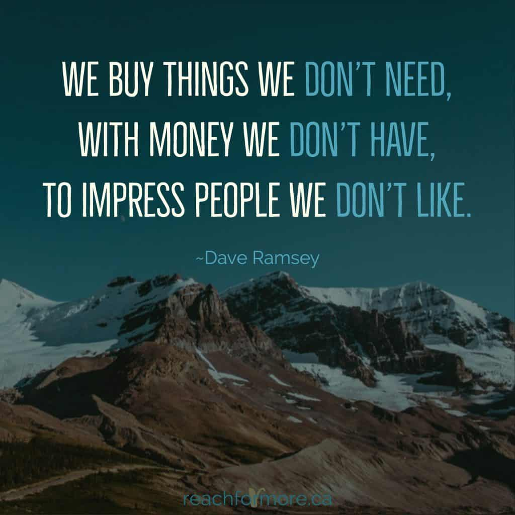 We buy things we don't need, with money we don't have, to impress people we don't like. -Dave Ramsey   motivational quote inspirational quote  How to stay focused in an age of comparison.