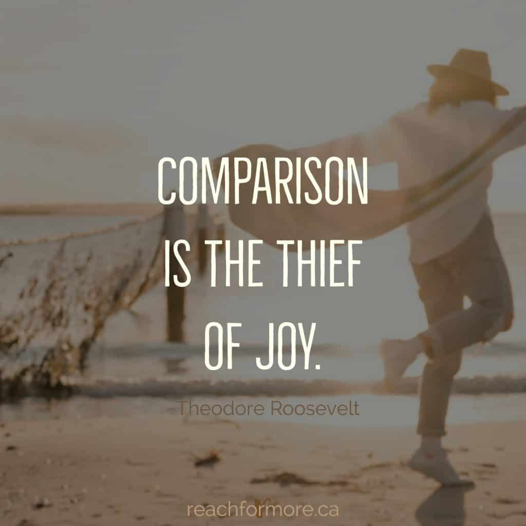 Comparison is the thief of joy. Theodore Roosevelt  inspirational quote  How to stay focused in an age of comparison.