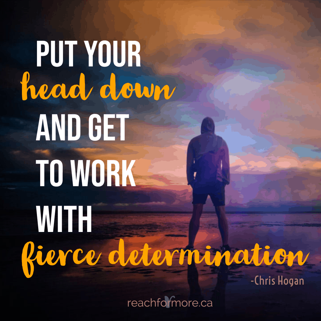 put your head down and get to work with fierce determination  Chris Hogan inspirational quote with man staring at the ocean
