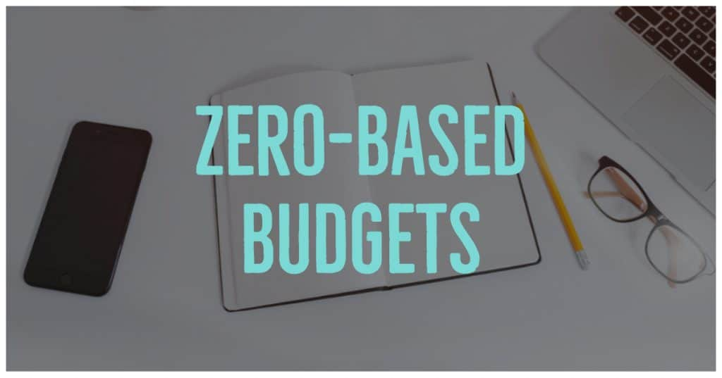 Zero-Based Budgets - Use this amazing budget style to give every dollar a job and make sure you know where every dollar is going!   ABCs of Intentional Finance - B is for Better Budgets