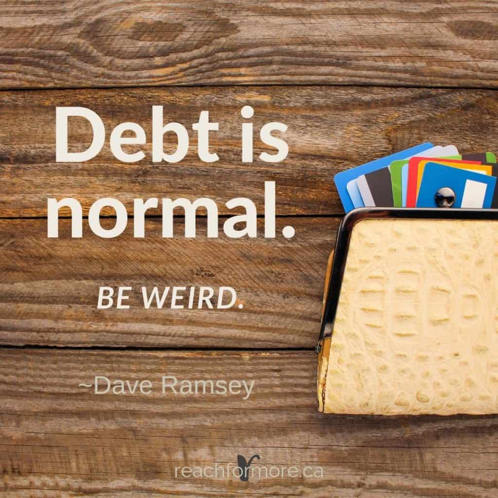 Debt is normal. Be weird. -Dave Ramsey
