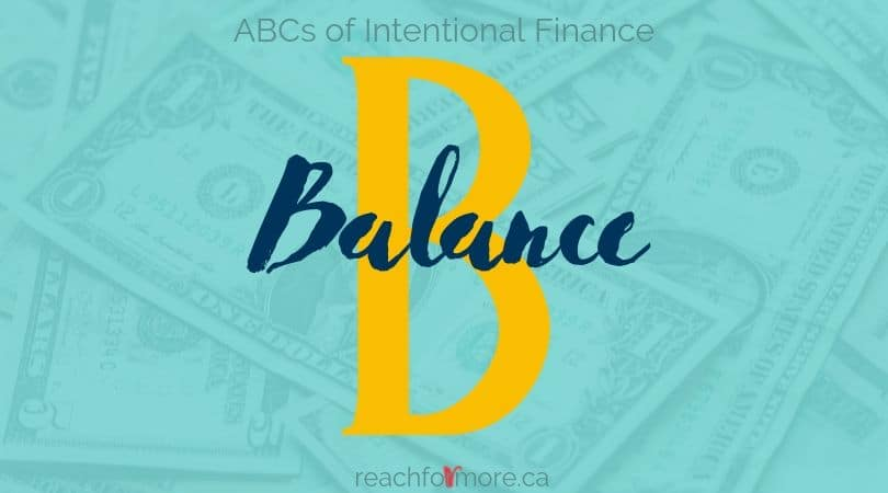 B is also for Balance - balancing your priorities and your money with intentional finance