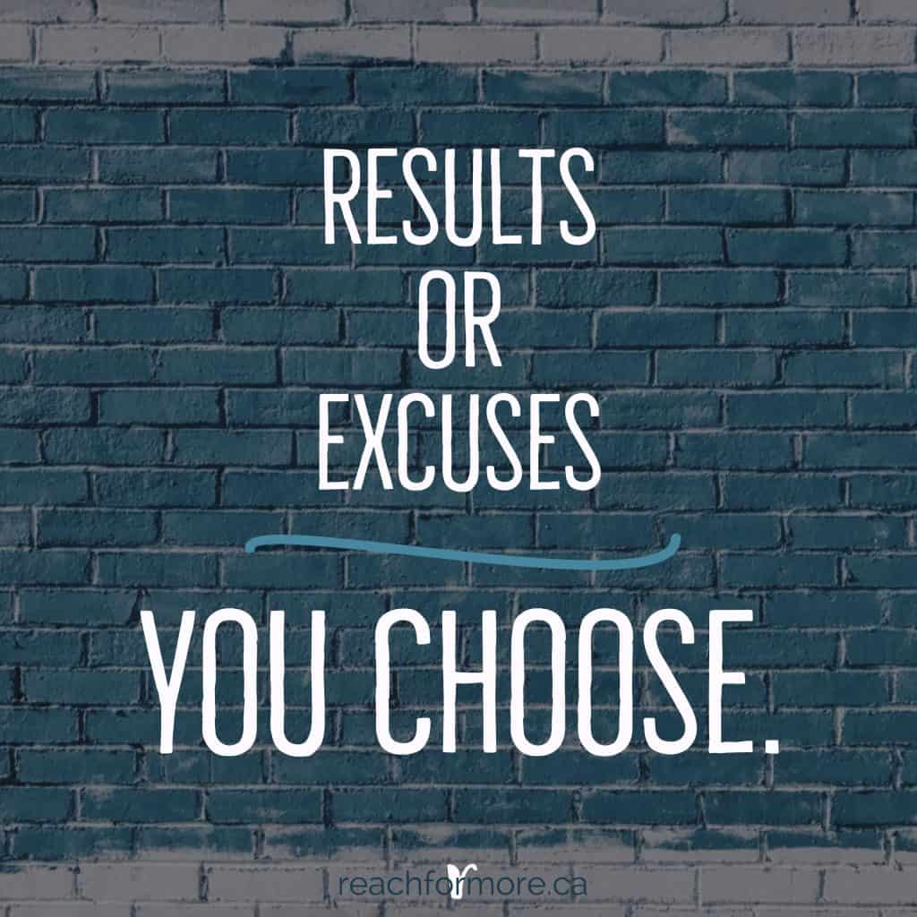 Inspirational Quote: Results or Excuses. You Choose.   Read these excuses to let go of to start winning with your money!