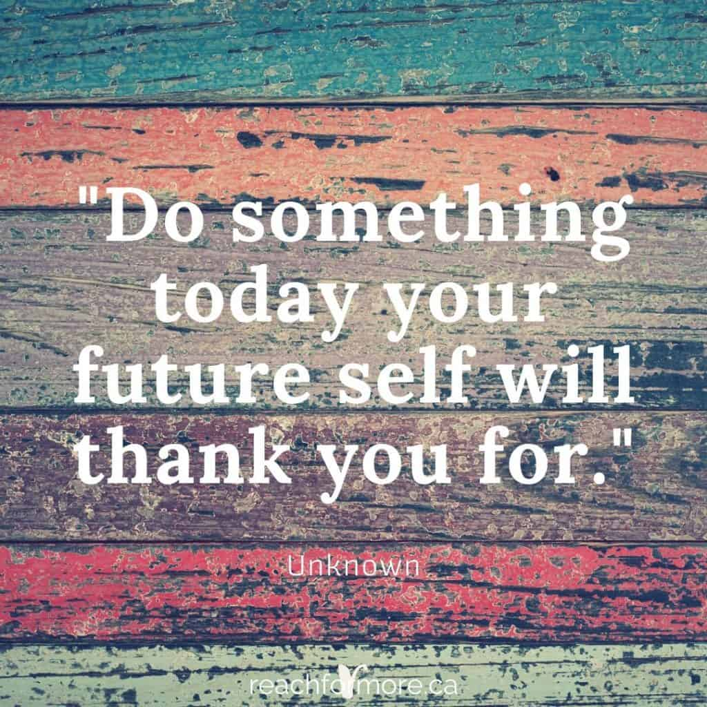 Inspirational Quote Do something today your future self will thank you for.  G is for Goals - how to achieve your goals and live your best life