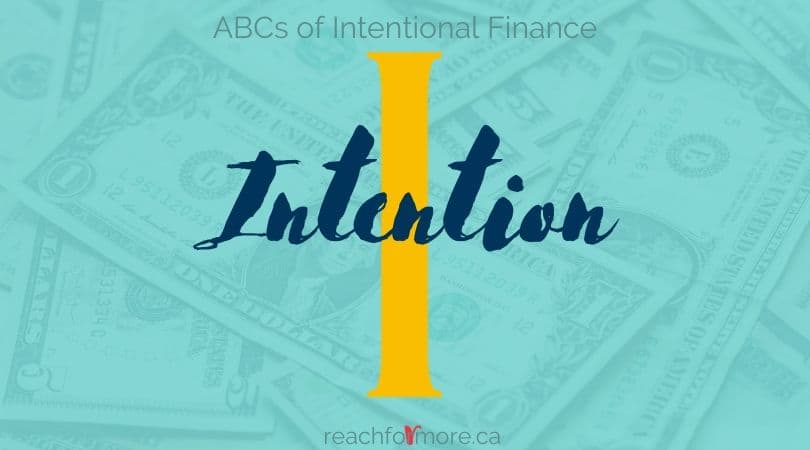 I is for Intention - find out the absolute best ways to get intentional with your money and your life!