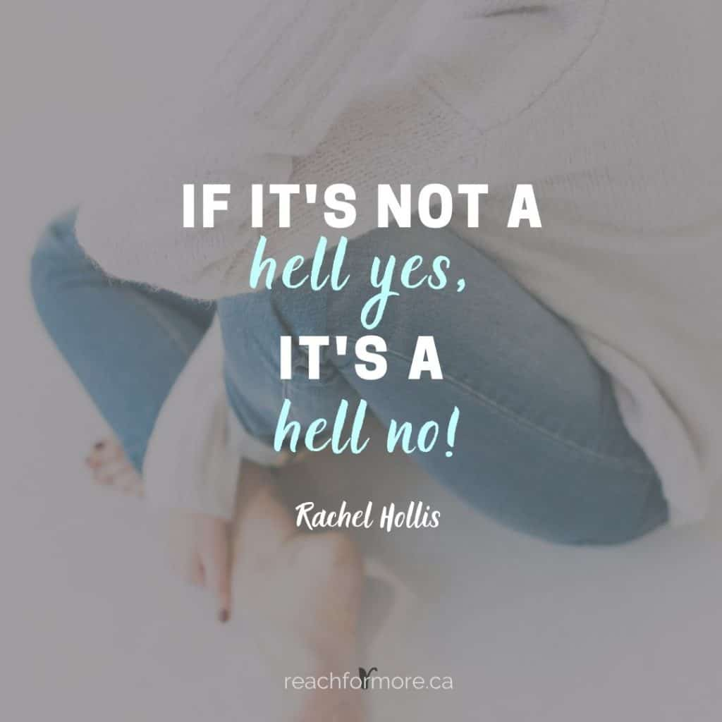 If it's not a hell yes, it's a hell no! - Rachel Hollis I is for intentional living - how to live life, on purpose