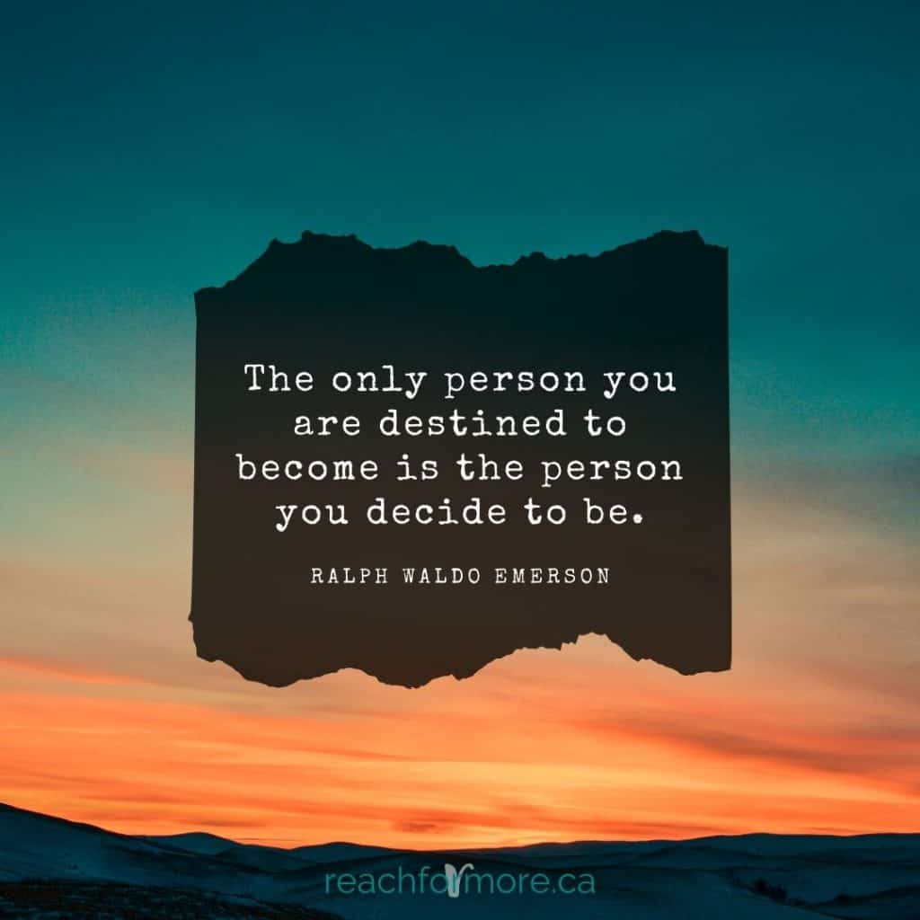 The only person you are destined to become is the person you decide to be. - Ralph Waldo Emerson I is for intentional living - how to live life, on purpose