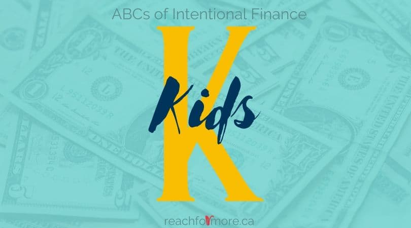 K is for Kids - raising financially literate children. 9 lessons to teach kids about money.